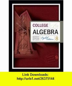 College Algebra (9780072867381) Raymond A. Barnett, Michael R. Ziegler, Karl E. Byleen , ISBN-10: 0072867388  , ISBN-13: 978-0072867381 ,  , tutorials , pdf , ebook , torrent , downloads , rapidshare , filesonic , hotfile , megaupload , fileserve