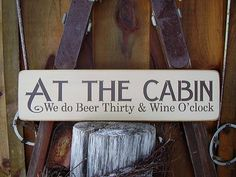 At The Cabin We do Beer Thirty and Wine O'clock by RusticNorthern, $30.00
