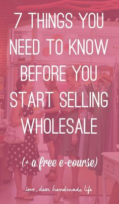 7 things you need to know before you start selling wholesale from Dear Handmade Life