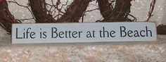 Life is better at the Beach  Primitive by thecountrysignshop, $10.00