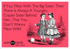 Oh wait I don't have a sister whaaaaa I blame my parents lol