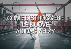 Come distruggere le adidas Yeezy 350 Boost Low (VIDEO)