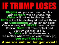 If Trump loses, our way of Life is at stake. At this point, there are no other options. Hillary will change the landscape of our country as well as our way of life. At this point, it's not about Republican or Democratic, it's about preserving our country.