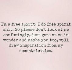 on that free spirit shit More