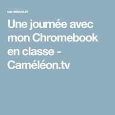Une journée avec mon Chromebook en classe - Caméléon.tv