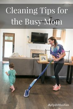 Cleaning Tips for the Busy Mom from Heather of MyLifeWellLoved.com // My Life Well Loved // Heather Brown at My Life Well Loved