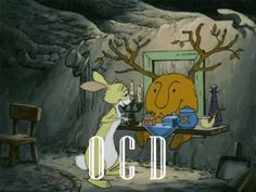 Ocd thats when everything has to be a certain way in the right place
