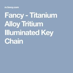 Fancy - Titanium Alloy Tritium Illuminated Key Chain