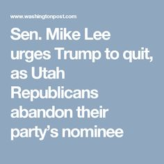 Sen. Mike Lee urges Trump to quit, as Utah Republicans abandon their party's nominee