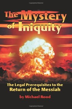 The Mystery of Iniquity: The Legal Prerequisites to the Return of the Messiah by Michael Rood