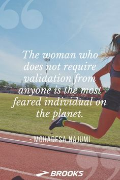 """""""The woman who does not require validation from anyone is the feared individual on the planet"""" - Mohdesa Najumi  Running Inspiration 