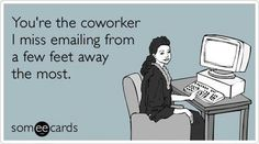 Free and Funny Workplace Ecard: You're the coworker I miss emailing from a few feet away the most. Create and send your own custom Workplace ecard. Office Humor, Work Humor, Work Memes, Someecards Workplace, Goodbye Quotes, Stress, Thing 1, Work Quotes, E Cards