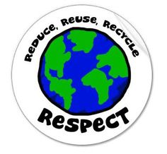 Reduce, Reuse, Recycle  #respect the earth - #Ecology