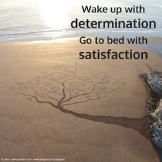 Wake up with #determination go to bed with #satisfaction
