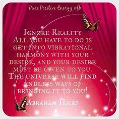 Get into vibrational harmony. #AbrahamHicks  #LawOfAttraction #LOA