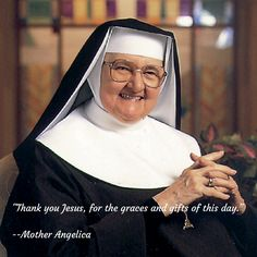 Thank you Jesus, for the graces and gifts of this day.   --Mother Angelica