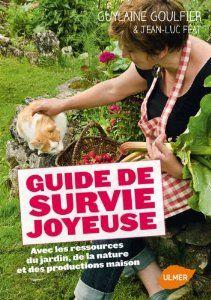 Guide de survie joyeuse avec les ressources du jardin, de la nature et des productions maison [Broché]