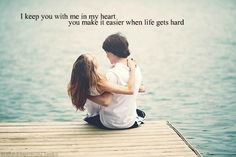 """""""I keep you with me in my heart.  You make it easier when life gets hard"""""""
