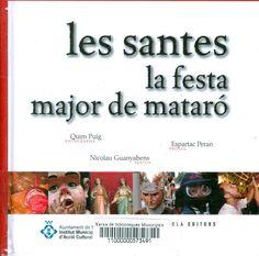 Les Santes, la festa major de Mataró/ Nicolau Guanyabens, textos; Quim Puig, fotografies; Espartac Peran, pròleg. Tarragona: Arola, DL 2010