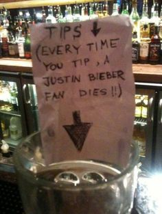 Every time you tip, a Justin Bieber fan dies