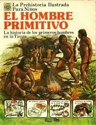 La Prehistoria Ilustrada Para Niños (El Hombre Primitivo) – Varios Autores
