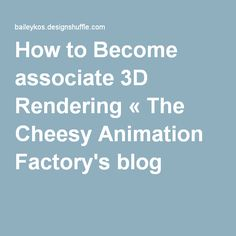 How to Become associate 3D Rendering « The Cheesy Animation Factory's blog