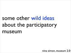 MuseumNext Participatory Museum by Nina Simon via slideshare