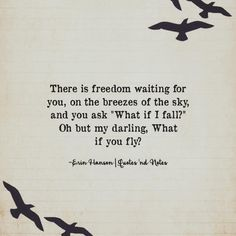 """There is freedom waiting for you on the breezes of the sky and you ask """"What if I fall?"""" Oh but my darling What if you fly? ―Erin Hanson via (http://ift.tt/1Q71a2U)"""