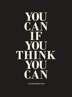 You can if you think you can. by eatthewords, via Flickr