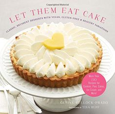 Let Them Eat Cake: Classic, Decadent Desserts with Vegan, Gluten-Free & Healthy Variations: More Than 80 Recipes for Cookies, Pies, Cakes, Ice Cream, and More! by Gesine Bullock-Prado http://www.amazon.com/dp/1617690805/ref=cm_sw_r_pi_dp_2fpbvb0K0FFK6