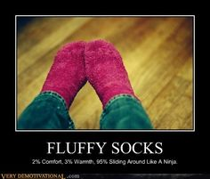 Fluffy Socks... 2% Comfort, 3% Warmth, 95% Sliding around like a Ninja