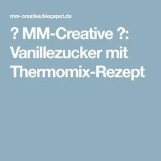 ✿ MM-Creative ✿: Vanillezucker mit Thermomix-Rezept