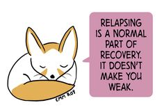 Relapsing is a normal part of recovery, it doesn't make you weak.
