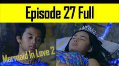 Mermaid In Love 2 Dunia Episode 27 Kondisi Putri Belum Pulih.