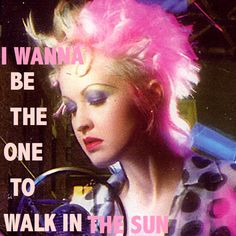 Cyndi Lauper. This lady was amazing in concert. I saw her back in the 80s.