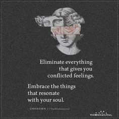 Eliminate everything that gives you conflicted feelings. Embrace the things that resonate with your soul. Poetry Quotes, Wisdom Quotes, Words Quotes, Wise Words, Life Quotes, Sayings, Daily Quotes, Self Love Quotes, Quotes To Live By