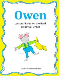 This pack contains 5 printables to go along with the book Owen by Kevin Henkes.  In this pack, you will find 2 writing templates, a problem/solution organizer, a beginning, middle, and end sheet, and a character bubble map.  Owen is a great book to read at the beginning of school, and it correlates well with First Grade Treasures Unit 1, Week 3: Growing Up.