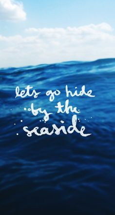 Lets Go Hide by the Seaside. Beautiful iPhone Quote Wallpaper. - @mobile9 #simple #minimal