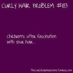 The kids have ask so many random questions about my curly hair haha  SO true! I literally had students - high school students mind you, that ask if they can touch my hair.... NO lol