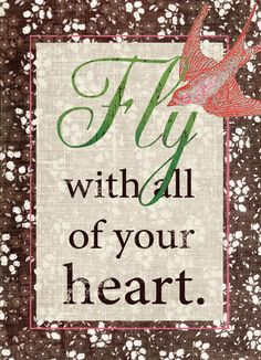 Google Image Result for http://bravegirlsclub.com/blog/wp-content/uploads/fly-with-all-of-your-heart-741x1024.jpg
