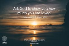 """""""Ask God to show you how much you are loved."""" -Maureen St. Germain Proud Member of The Wellness Universe #WUVIP"""