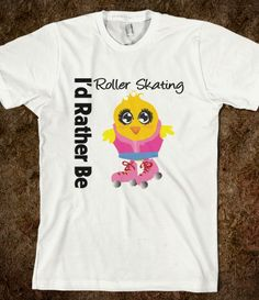 I Would Rather Be Roller Skating Chick Shirts #idratherbe #idratherbetshirt #rollerskating