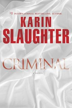 Criminal, by Karen Slaughter  Her books are very well written but deeply disturbing.  Great character development.