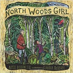 North Woods Girl by Aimee Bissonette A story that celebrates rambling in the woods and learning to love nature from the women you love most. Notice And Note, Minnesota Historical Society, Mighty Girl, Woodland Critters, Scratchboard, University Of Minnesota, Book Girl, House In The Woods, Great Pictures
