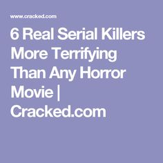 6 Real Serial Killers More Terrifying Than Any Horror Movie   Cracked.com