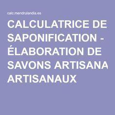 CALCULATRICE DE SAPONIFICATION - ÉLABORATION DE SAVONS ARTISANAUX