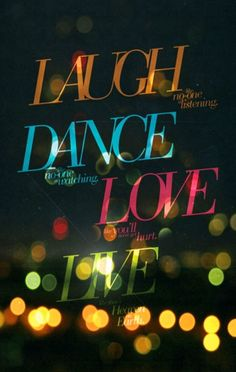 Laugh, dance, love