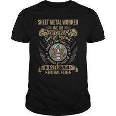 SHEET METAL WORKER WE DO PRECISION GUESS WORK KNOWLEDGE T Shirts, Hoodies. Check price ==► https://www.sunfrog.com/LifeStyle/SHEET-METAL-WORKER--WE-DO-T4-134046155-Black-Guys.html?41382