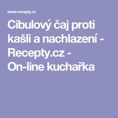 Cibulový čaj proti kašli a nachlazení - Recepty.cz - On-line kuchařka