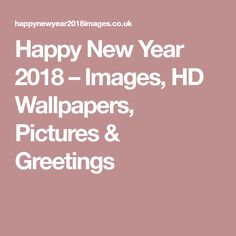 Happy New Year 2018 – Images, HD Wallpapers, Pictures & Greetings
